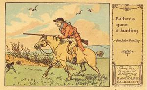 'Father 's gone a-hunting', uit het verhaal Bye, Baby Bunting, door William Cowper