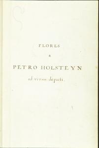 FLORES a PETRO HOLSTEYN ad vivum depicti